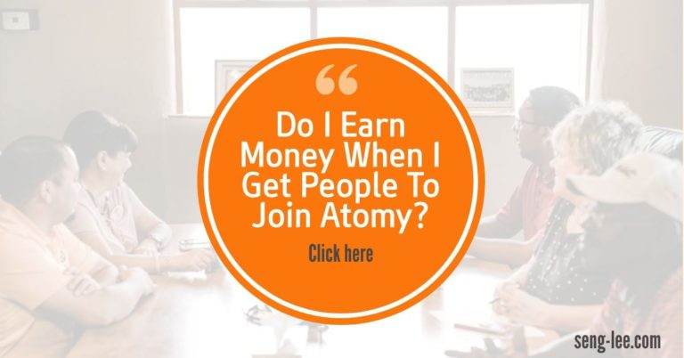 (FAQ) Do I Earn Money When I Get People To Join Atomy?