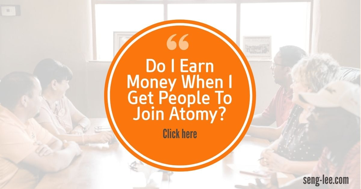 Do I Earn Money When I Get People To Join Atomy2