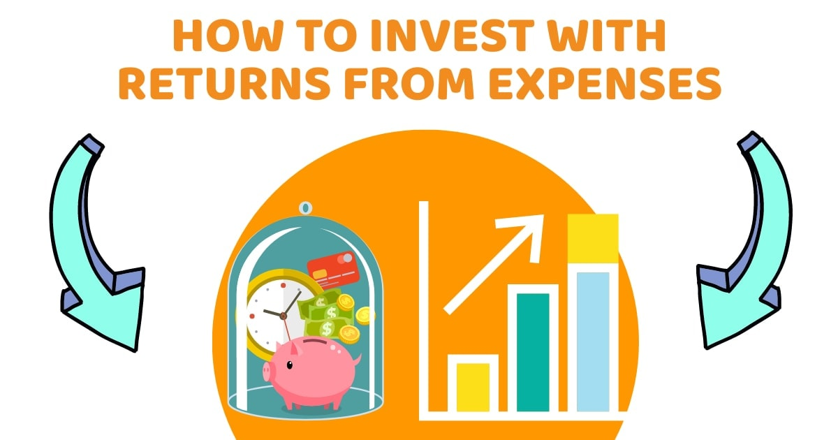 How To Invest With Returns From Expenses